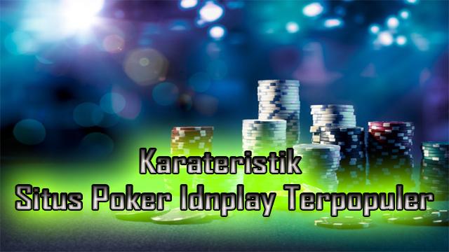 Karateristik Situs Poker Idnplay Terpopuler